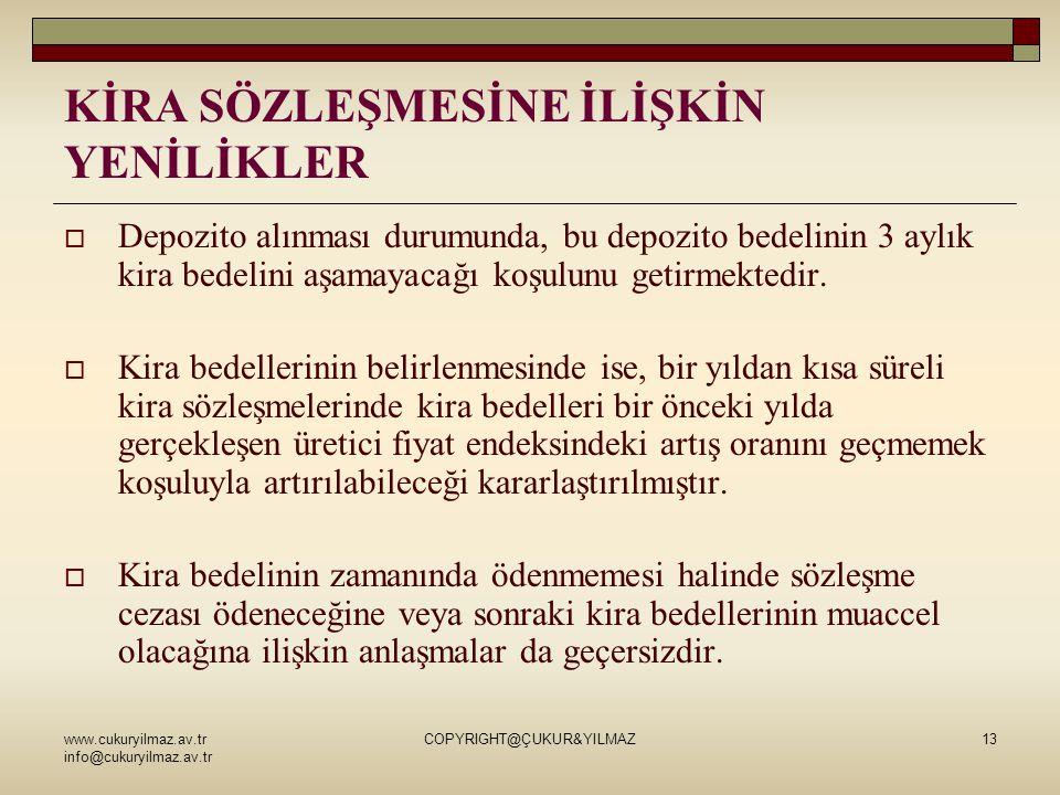 www.cukuryilmaz.av.tr info@cukuryilmaz.av.tr COPYRIGHT@ÇUKUR&YILMAZ13 KİRA SÖZLEŞMESİNE İLİŞKİN YENİLİKLER  Depozito alınması durumunda, bu depozito bedelinin 3 aylık kira bedelini aşamayacağı koşulunu getirmektedir.