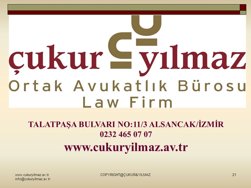 www.cukuryilmaz.av.tr info@cukuryilmaz.av.tr COPYRIGHT@ÇUKUR&YILMAZ21 TALATPAŞA BULVARI NO:11/3 ALSANCAK/İZMİR 0232 465 07 07 www.cukuryilmaz.av.tr