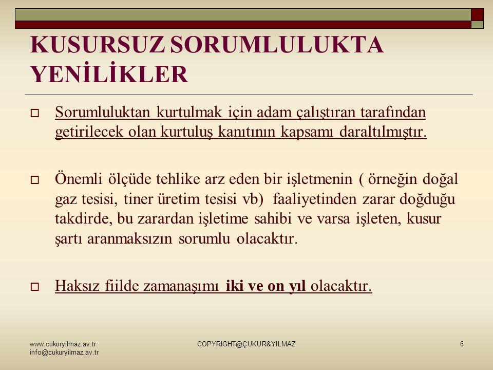 www.cukuryilmaz.av.tr info@cukuryilmaz.av.tr COPYRIGHT@ÇUKUR&YILMAZ6 KUSURSUZ SORUMLULUKTA YENİLİKLER  Sorumluluktan kurtulmak için adam çalıştıran tarafından getirilecek olan kurtuluş kanıtının kapsamı daraltılmıştır.