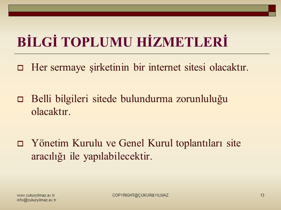 www.cukuryilmaz.av.tr info@cukuryilmaz.av.tr COPYRIGHT@ÇUKUR&YILMAZ13 BİLGİ TOPLUMU HİZMETLERİ  Her sermaye şirketinin bir internet sitesi olacaktır.