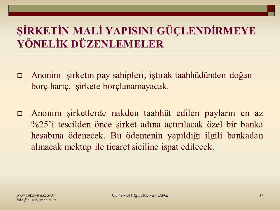 www.cukuryilmaz.av.tr info@cukuryilmaz.av.tr COPYRIGHT@ÇUKUR&YILMAZ17 ŞİRKETİN MALİ YAPISINI GÜÇLENDİRMEYE YÖNELİK DÜZENLEMELER  Anonim şirketin pay sahipleri, iştirak taahhüdünden doğan borç hariç, şirkete borçlanamayacak.