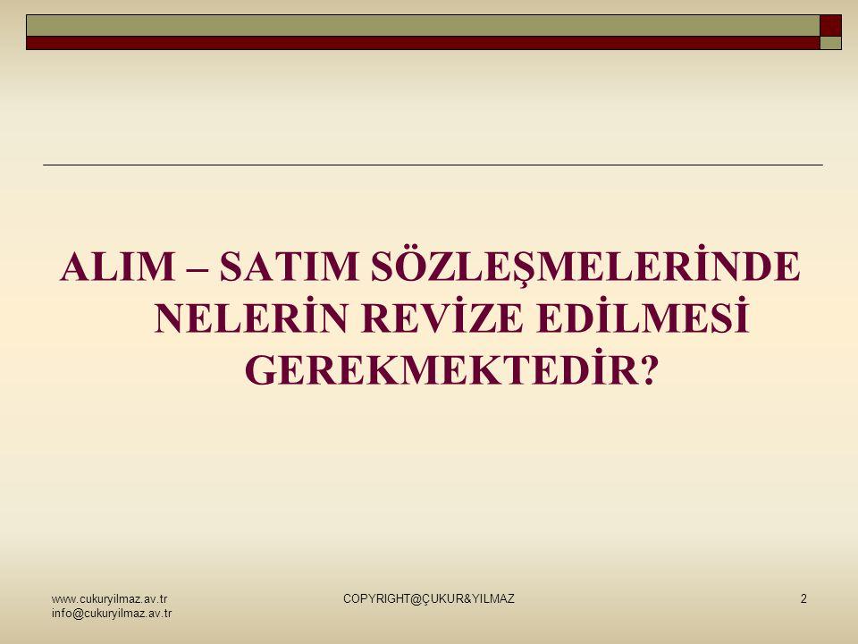www.cukuryilmaz.av.tr info@cukuryilmaz.av.tr COPYRIGHT@ÇUKUR&YILMAZ2 ALIM – SATIM SÖZLEŞMELERİNDE NELERİN REVİZE EDİLMESİ GEREKMEKTEDİR