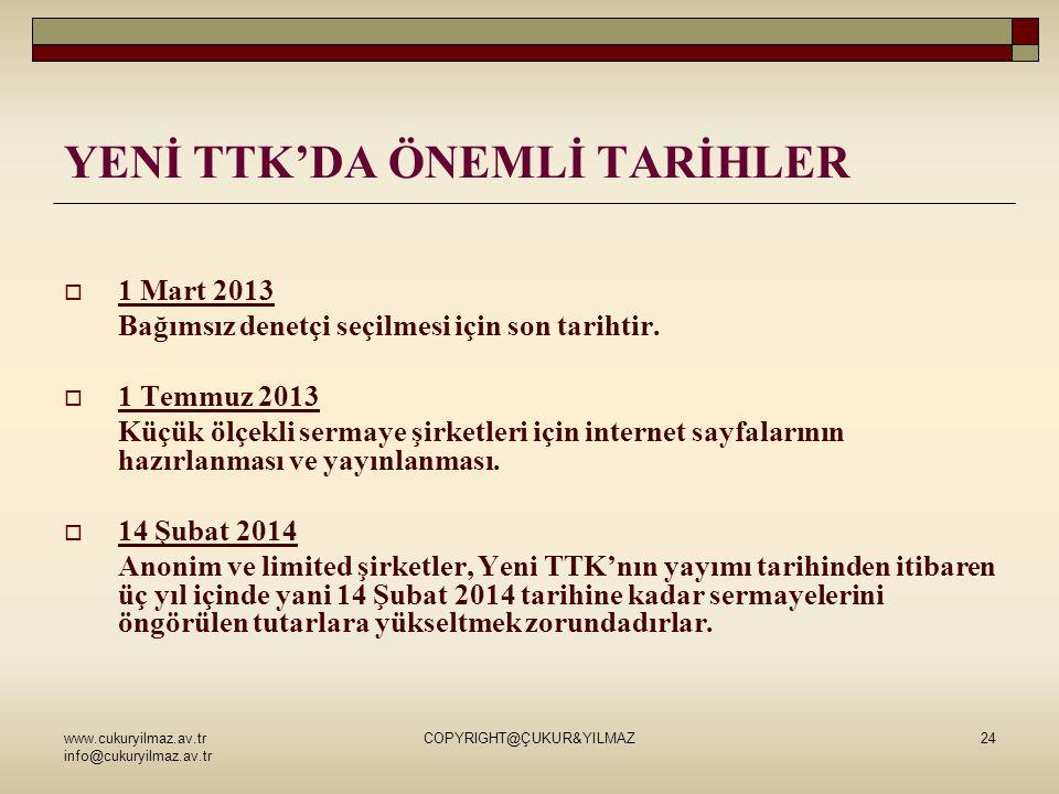 www.cukuryilmaz.av.tr info@cukuryilmaz.av.tr COPYRIGHT@ÇUKUR&YILMAZ24 YENİ TTK'DA ÖNEMLİ TARİHLER  1 Mart 2013 Bağımsız denetçi seçilmesi için son tarihtir.