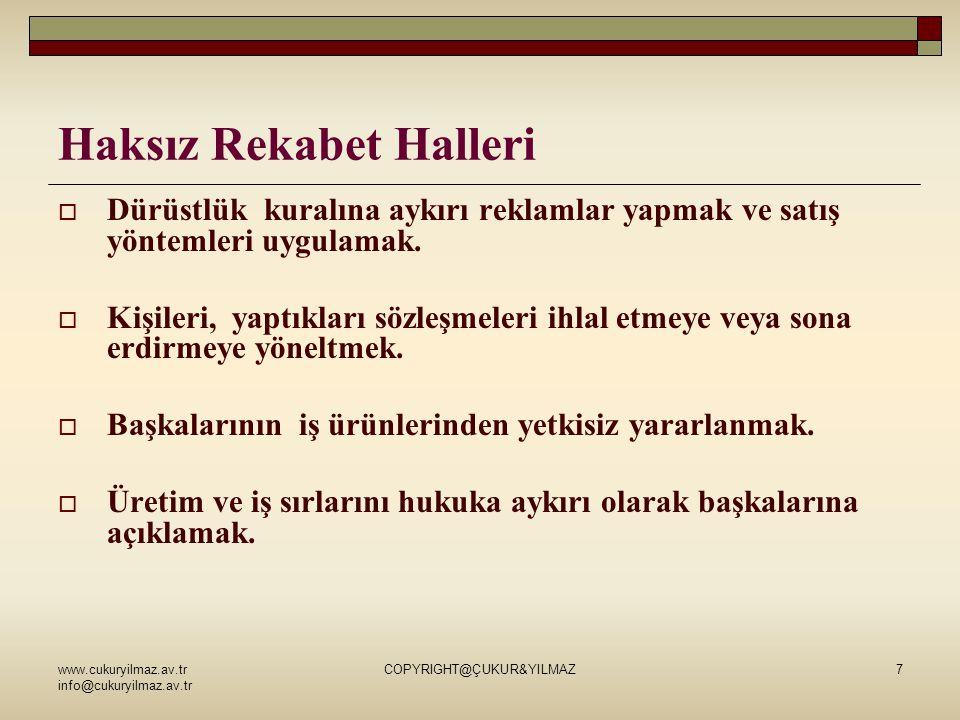 www.cukuryilmaz.av.tr info@cukuryilmaz.av.tr COPYRIGHT@ÇUKUR&YILMAZ7 Haksız Rekabet Halleri  Dürüstlük kuralına aykırı reklamlar yapmak ve satış yöntemleri uygulamak.
