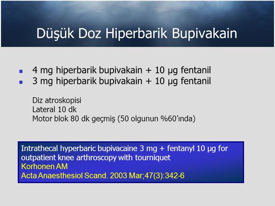 Düşük Doz Hiperbarik Bupivakain 4 mg hiperbarik bupivakain + 10 µ g fentanil 3 mg hiperbarik bupivakain + 10 µ g fentanil Diz atroskopisi Lateral 10 dk Motor blok 80 dk geçmiş (50 olgunun %60'ında) Intrathecal hyperbaric bupivacaine 3 mg + fentanyl 10 µg for outpatient knee arthroscopy with tourniquet Korhonen AM Acta Anaesthesiol Scand.