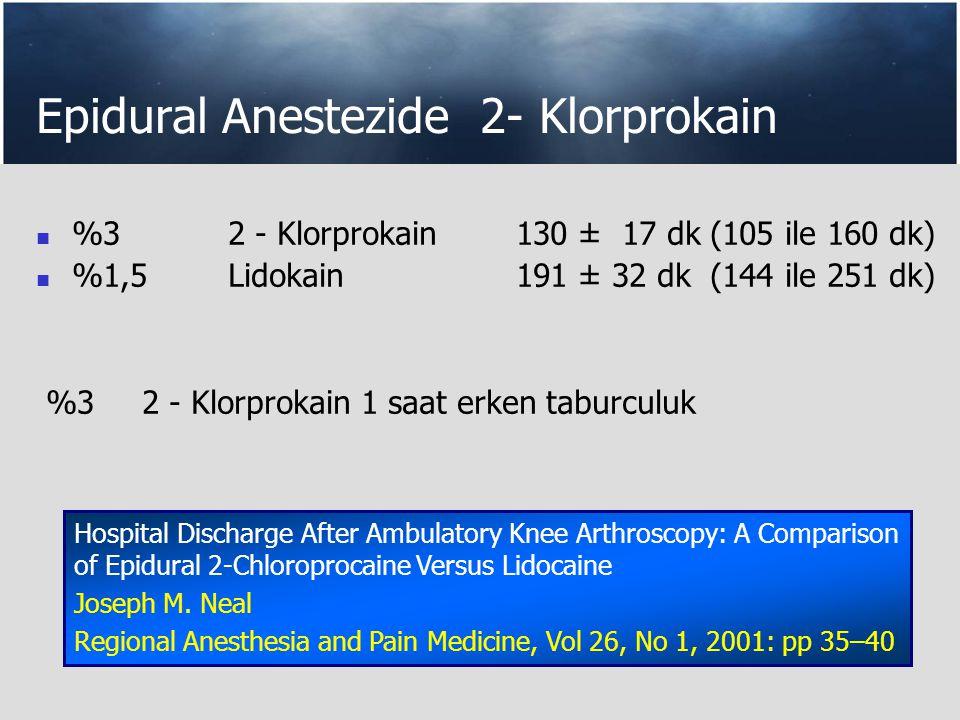 Epidural Anestezide 2- Klorprokain %3 2 - Klorprokain 130 ± 17 dk (105 ile 160 dk) %1,5Lidokain 191 ± 32 dk (144 ile 251 dk) %3 2 - Klorprokain 1 saat erken taburculuk Hospital Discharge After Ambulatory Knee Arthroscopy: A Comparison of Epidural 2-Chloroprocaine Versus Lidocaine Joseph M.