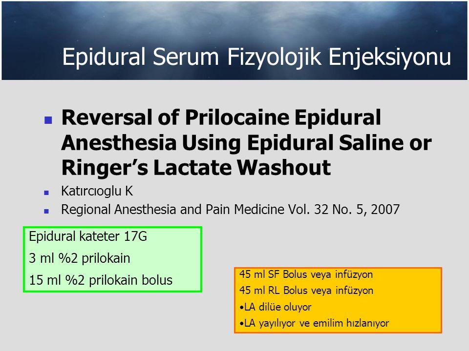 Epidural Serum Fizyolojik Enjeksiyonu Reversal of Prilocaine Epidural Anesthesia Using Epidural Saline or Ringer's Lactate Washout Katırcıoglu K Regional Anesthesia and Pain Medicine Vol.