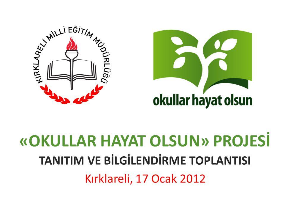 «OKULLAR HAYAT OLSUN» PROJESİ TANITIM VE BİLGİLENDİRME TOPLANTISI Kırklareli, 17 Ocak 2012