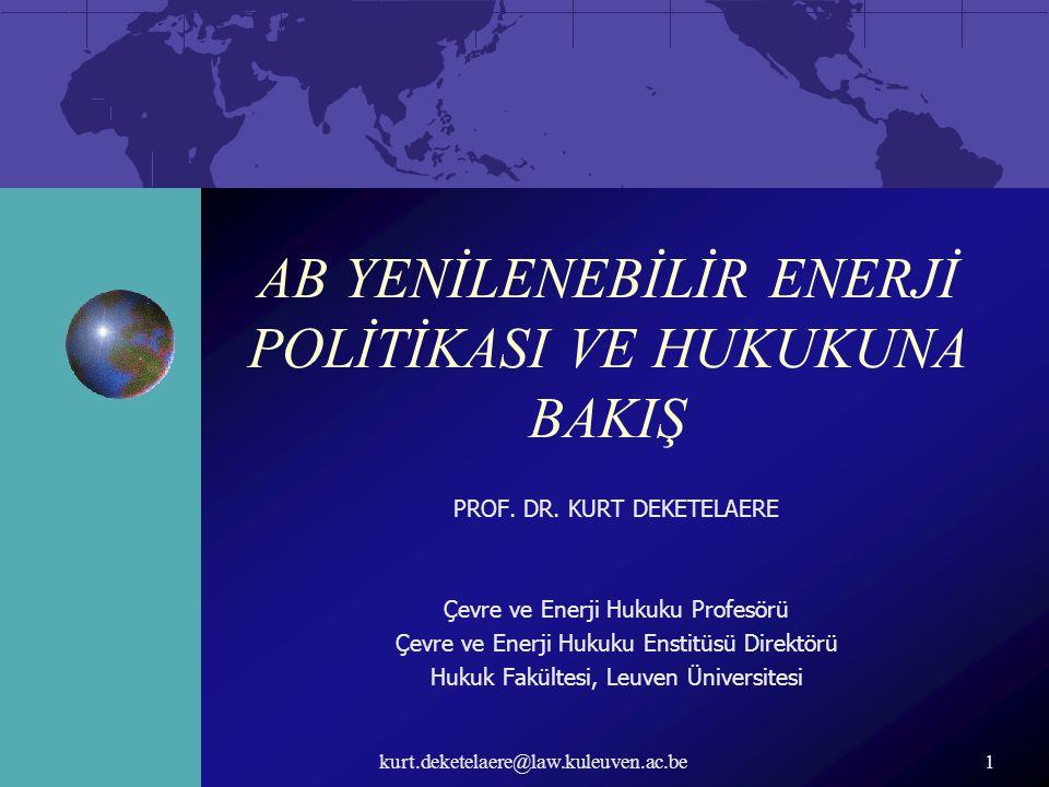 kurt.deketelaere@law.kuleuven.ac.be1 AB YENİLENEBİLİR ENERJİ POLİTİKASI VE HUKUKUNA BAKIŞ PROF. DR. KURT DEKETELAERE Çevre ve Enerji Hukuku Profesörü