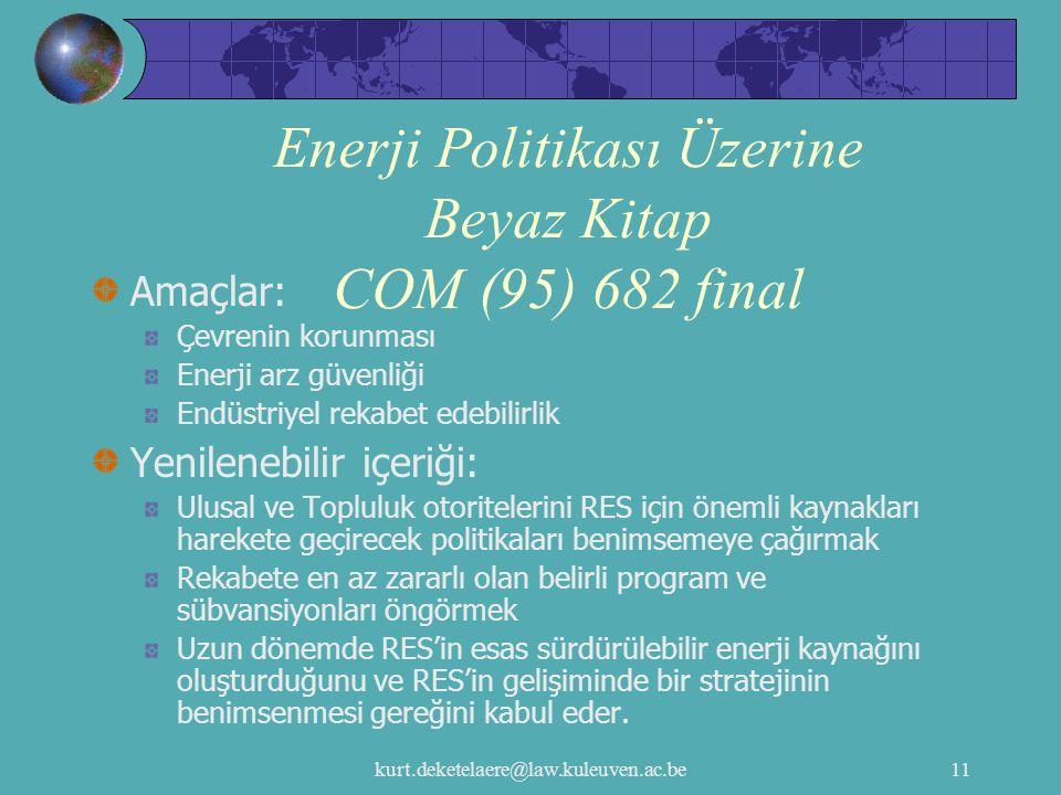 kurt.deketelaere@law.kuleuven.ac.be11 Enerji Politikası Üzerine Beyaz Kitap COM (95) 682 final Amaçlar: Çevrenin korunması Enerji arz güvenliği Endüst