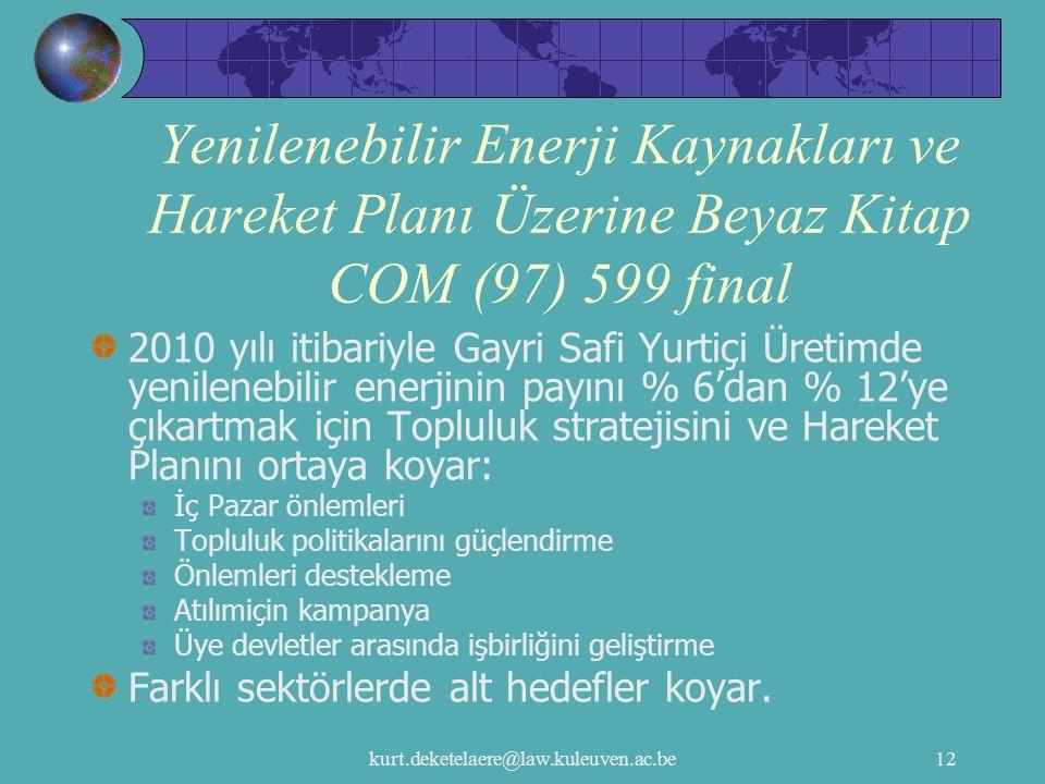 kurt.deketelaere@law.kuleuven.ac.be12 Yenilenebilir Enerji Kaynakları ve Hareket Planı Üzerine Beyaz Kitap COM (97) 599 final 2010 yılı itibariyle Gay
