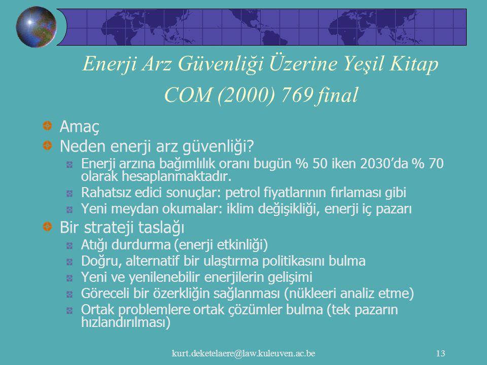 kurt.deketelaere@law.kuleuven.ac.be13 Enerji Arz Güvenliği Üzerine Yeşil Kitap COM (2000) 769 final Amaç Neden enerji arz güvenliği? Enerji arzına bağ