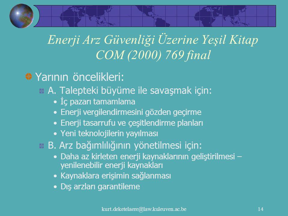 kurt.deketelaere@law.kuleuven.ac.be14 Enerji Arz Güvenliği Üzerine Yeşil Kitap COM (2000) 769 final Yarının öncelikleri: A. Talepteki büyüme ile savaş