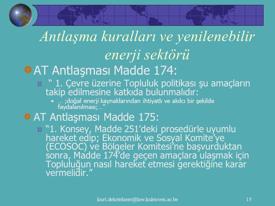 """kurt.deketelaere@law.kuleuven.ac.be15 Antlaşma kuralları ve yenilenebilir enerji sektörü AT Antlaşması Madde 174: """" 1. Çevre üzerine Topluluk politika"""