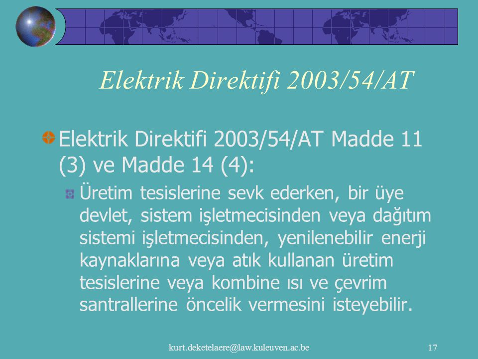 kurt.deketelaere@law.kuleuven.ac.be17 Elektrik Direktifi 2003/54/AT Elektrik Direktifi 2003/54/AT Madde 11 (3) ve Madde 14 (4): Üretim tesislerine sev