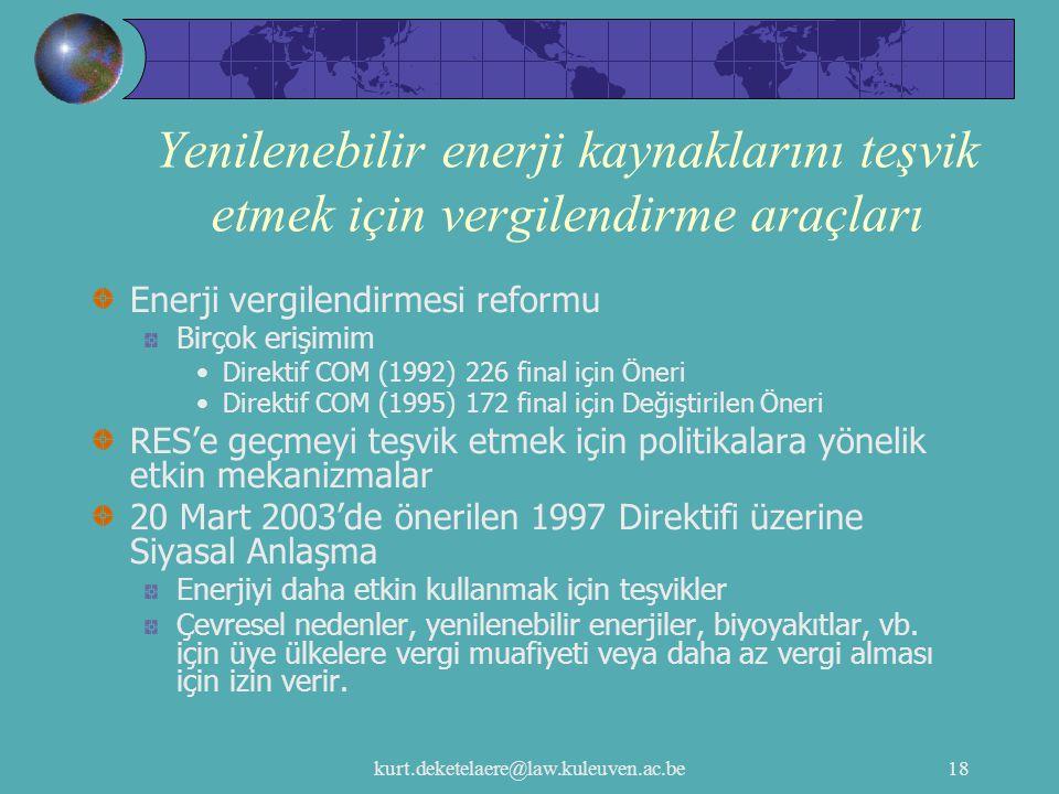 kurt.deketelaere@law.kuleuven.ac.be18 Yenilenebilir enerji kaynaklarını teşvik etmek için vergilendirme araçları Enerji vergilendirmesi reformu Birçok