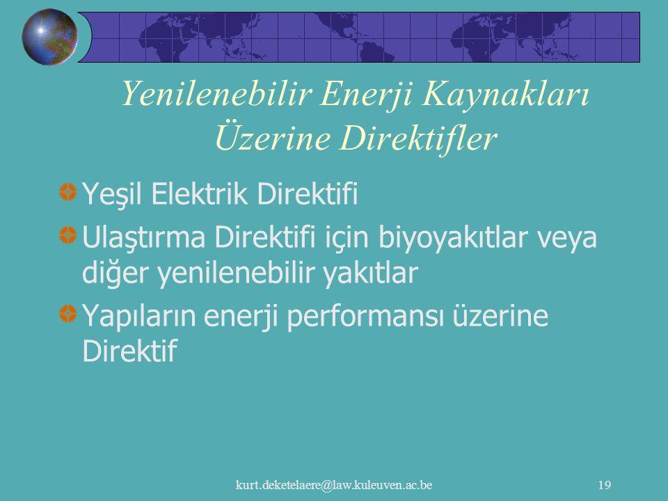 kurt.deketelaere@law.kuleuven.ac.be19 Yenilenebilir Enerji Kaynakları Üzerine Direktifler Yeşil Elektrik Direktifi Ulaştırma Direktifi için biyoyakıtl