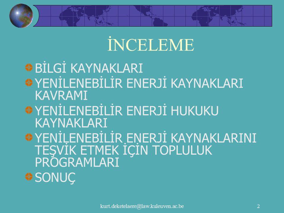 kurt.deketelaere@law.kuleuven.ac.be3 BİLGİ KAYNAKLARI Ulaştırma ve Enerji Genel Müdürlüğü: http://europa.eu.int/comm/energy/index_e n.html Agores: http://www.agores.org EUR-Lex: http://europa.eu.int/eur-lex/en/index.html