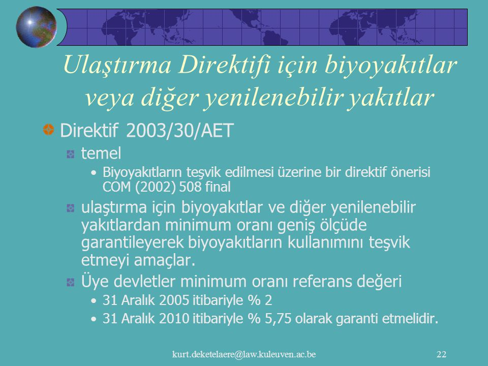 kurt.deketelaere@law.kuleuven.ac.be22 Ulaştırma Direktifi için biyoyakıtlar veya diğer yenilenebilir yakıtlar Direktif 2003/30/AET temel Biyoyakıtları