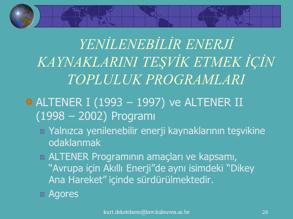 kurt.deketelaere@law.kuleuven.ac.be26 YENİLENEBİLİR ENERJİ KAYNAKLARINI TEŞVİK ETMEK İÇİN TOPLULUK PROGRAMLARI ALTENER I (1993 – 1997) ve ALTENER II (