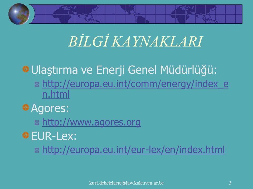 kurt.deketelaere@law.kuleuven.ac.be3 BİLGİ KAYNAKLARI Ulaştırma ve Enerji Genel Müdürlüğü: http://europa.eu.int/comm/energy/index_e n.html Agores: htt