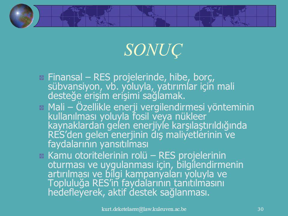 kurt.deketelaere@law.kuleuven.ac.be30 SONUÇ Finansal – RES projelerinde, hibe, borç, sübvansiyon, vb. yoluyla, yatırımlar için mali desteğe erişim eri