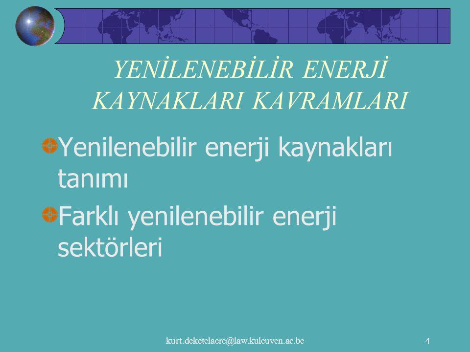 kurt.deketelaere@law.kuleuven.ac.be4 YENİLENEBİLİR ENERJİ KAYNAKLARI KAVRAMLARI Yenilenebilir enerji kaynakları tanımı Farklı yenilenebilir enerji sek