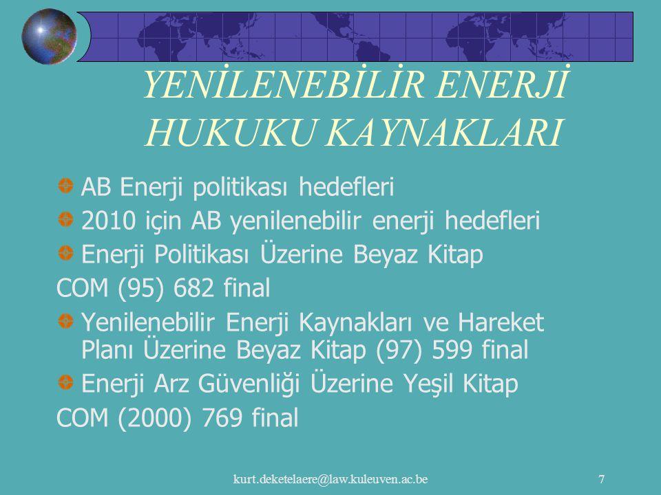 kurt.deketelaere@law.kuleuven.ac.be8 YENİLENEBİLİR ENERJİ HUKUKU KAYNAKLARI Antlaşma kuralları ve yenilenebilir sektörü Elektrik Direktifi 2003/54/AT Yenilenebilir enerji kaynaklarını teşvik etmek için vergilendirme araçları Yenilenebilir enerji kaynakları üzerine direktifler Çevresel koruma için devlet yardımı üzerine Topluluk Tüzükleri