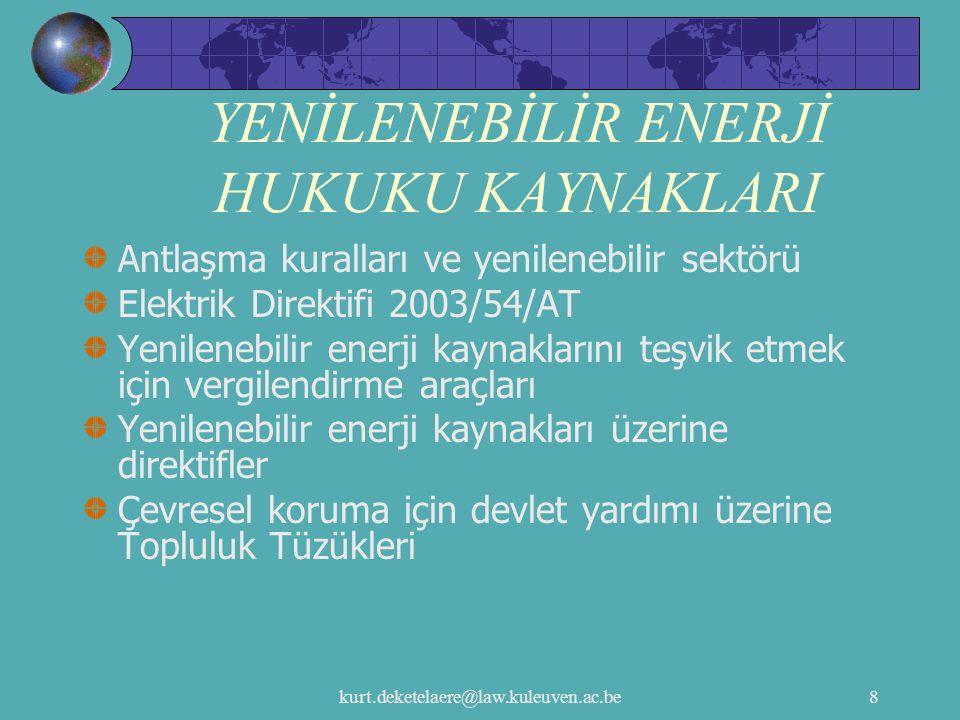 kurt.deketelaere@law.kuleuven.ac.be19 Yenilenebilir Enerji Kaynakları Üzerine Direktifler Yeşil Elektrik Direktifi Ulaştırma Direktifi için biyoyakıtlar veya diğer yenilenebilir yakıtlar Yapıların enerji performansı üzerine Direktif