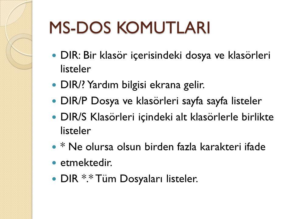 MS-DOS KOMUTLARI DIR: Bir klasör içerisindeki dosya ve klasörleri listeler DIR/.