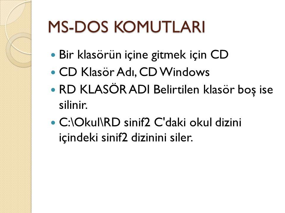 MS-DOS KOMUTLARI Bir klasörün içine gitmek için CD CD Klasör Adı, CD Windows RD KLASÖR ADI Belirtilen klasör boş ise silinir.