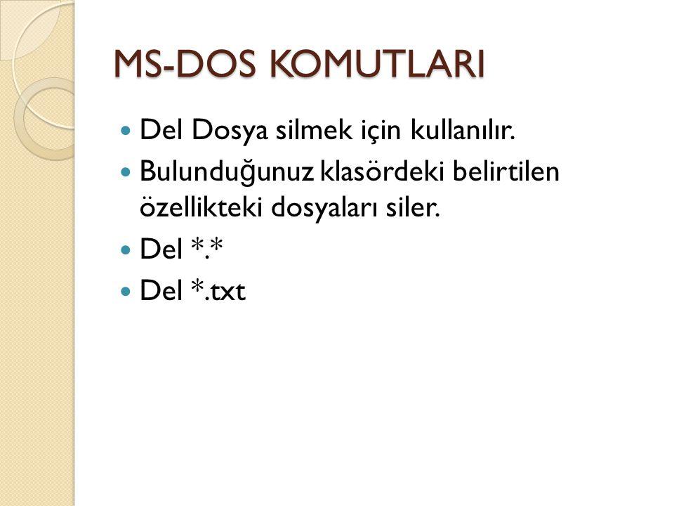 MS-DOS KOMUTLARI Del Dosya silmek için kullanılır.