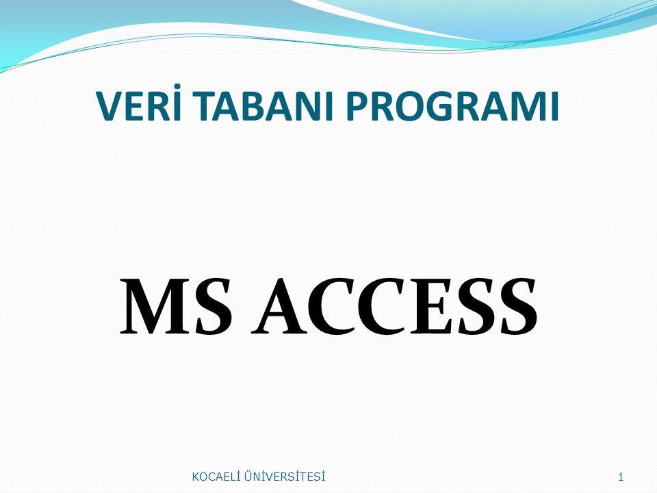 VERİ TABANI PROGRAMI MS ACCESS KOCAELİ ÜNİVERSİTESİ1
