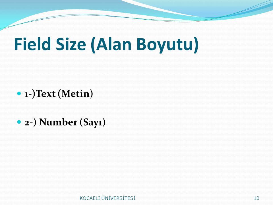 Field Size (Alan Boyutu) 1-)Text (Metin) 2-) Number (Sayı) KOCAELİ ÜNİVERSİTESİ10