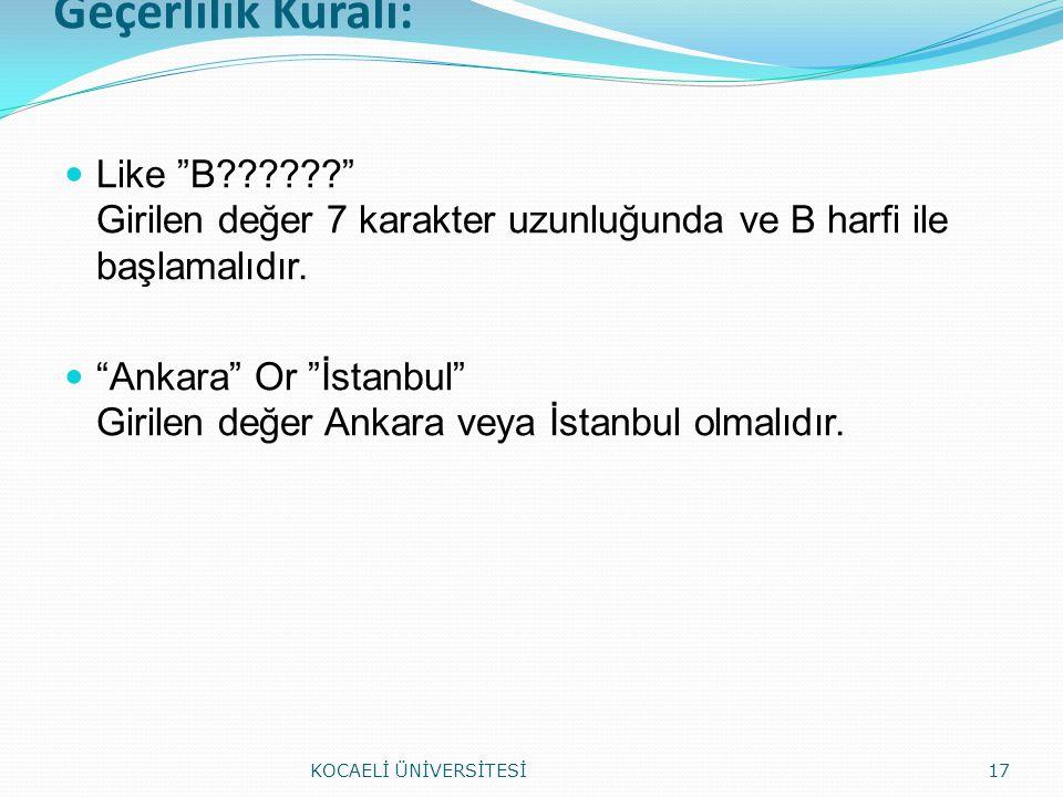 """Geçerlilik Kuralı: Like """"B??????"""" Girilen değer 7 karakter uzunluğunda ve B harfi ile başlamalıdır. """"Ankara"""" Or """"İstanbul"""" Girilen değer Ankara veya İ"""
