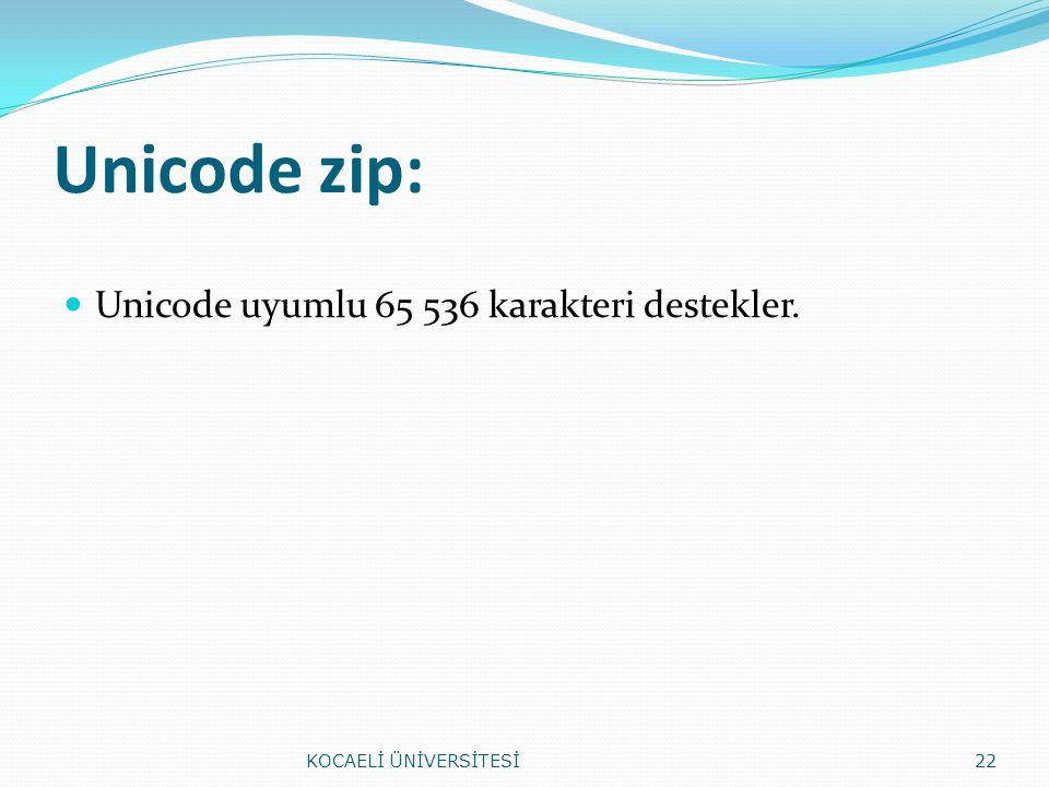 Unicode zip: Unicode uyumlu 65 536 karakteri destekler. KOCAELİ ÜNİVERSİTESİ22