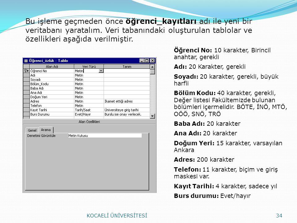 Bu işleme geçmeden önce öğrenci_kayıtları adı ile yeni bir veritabanı yaratalım. Veri tabanındaki oluşturulan tablolar ve özellikleri aşağıda verilmiş