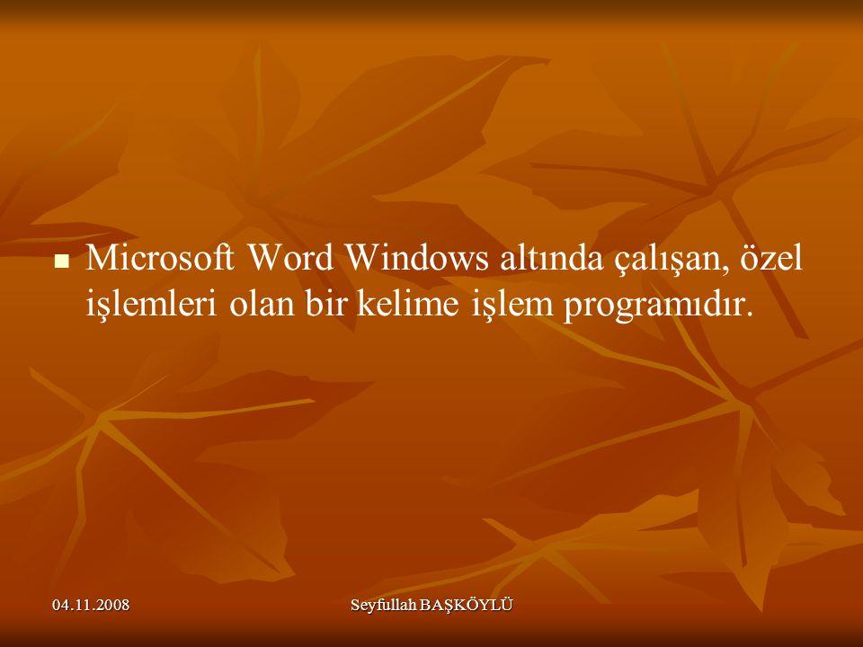 04.11.2008Seyfullah BAŞKÖYLÜ Microsoft Word Windows altında çalışan, özel işlemleri olan bir kelime işlem programıdır.