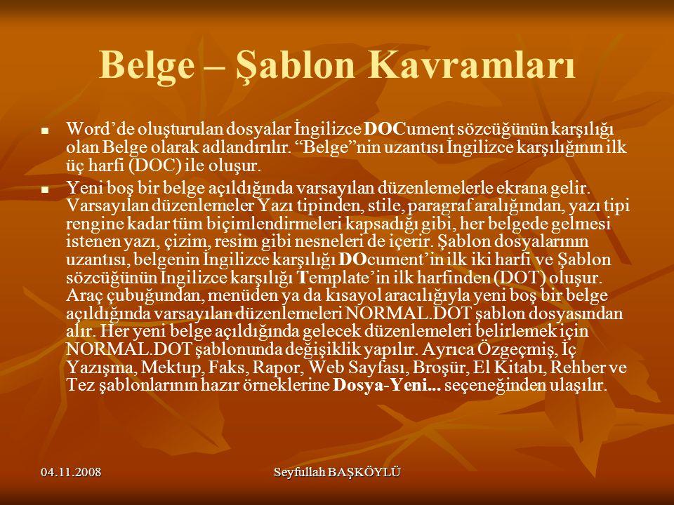04.11.2008Seyfullah BAŞKÖYLÜ Belge – Şablon Kavramları Word'de oluşturulan dosyalar İngilizce DOCument sözcüğünün karşılığı olan Belge olarak adlandır