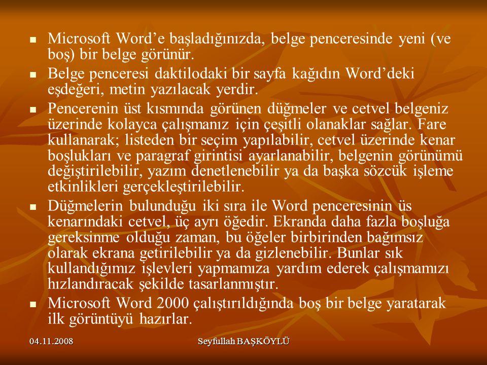04.11.2008Seyfullah BAŞKÖYLÜ Microsoft Word'e başladığınızda, belge penceresinde yeni (ve boş) bir belge görünür. Belge penceresi daktilodaki bir sayf