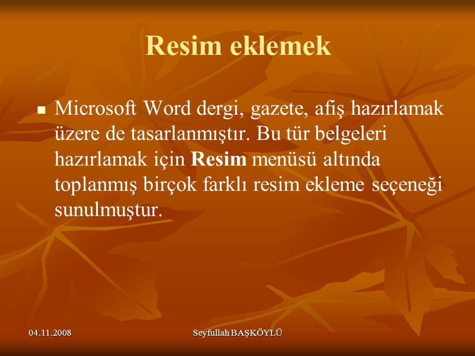 04.11.2008Seyfullah BAŞKÖYLÜ Resim eklemek Microsoft Word dergi, gazete, afiş hazırlamak üzere de tasarlanmıştır. Bu tür belgeleri hazırlamak için Res
