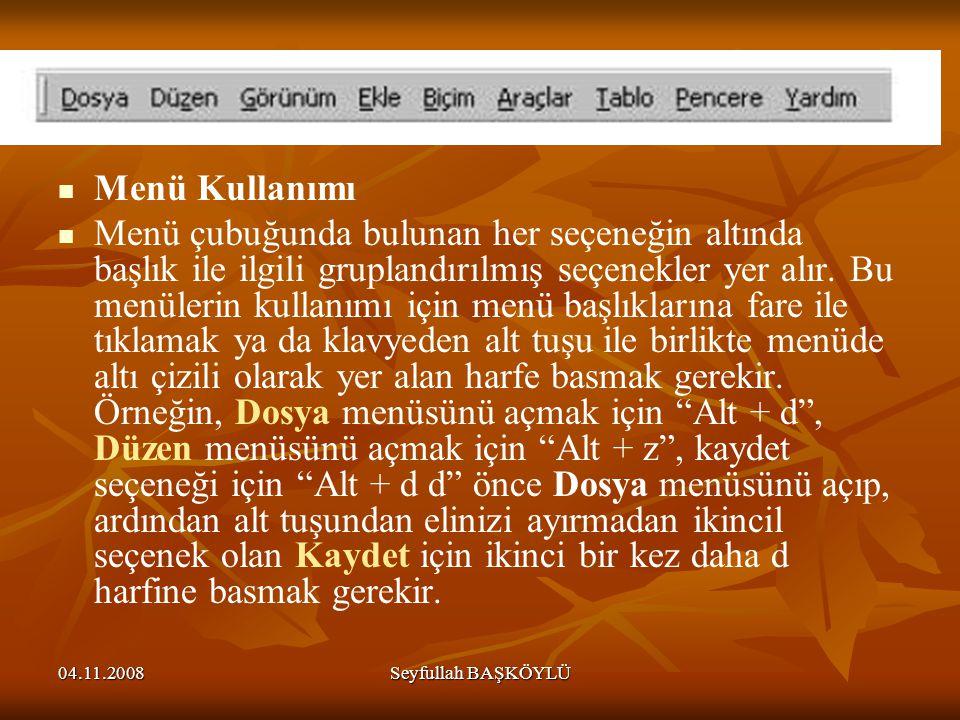 04.11.2008Seyfullah BAŞKÖYLÜ Menü Kullanımı Menü çubuğunda bulunan her seçeneğin altında başlık ile ilgili gruplandırılmış seçenekler yer alır. Bu men