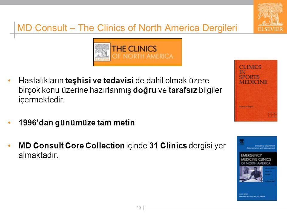 10 MD Consult – The Clinics of North America Dergileri Hastalıkların teşhisi ve tedavisi de dahil olmak üzere birçok konu üzerine hazırlanmış doğru ve tarafsız bilgiler içermektedir.