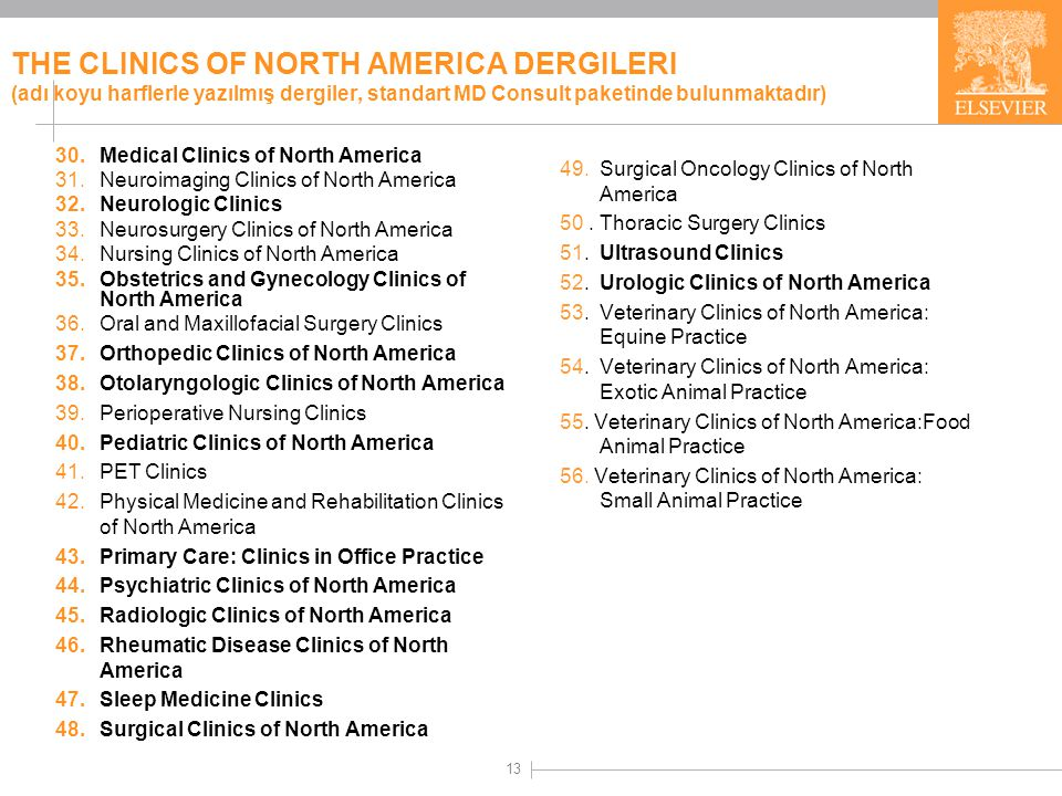 13 THE CLINICS OF NORTH AMERICA DERGILERI (adı koyu harflerle yazılmış dergiler, standart MD Consult paketinde bulunmaktadır) 49.