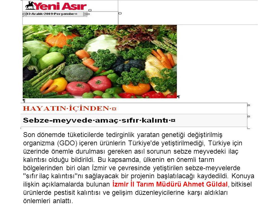 Son dönemde tüketicilerde tedirginlik yaratan genetiği değiştirilmiş organizma (GDO) içeren ürünlerin Türkiye de yetiştirilmediği, Türkiye için üzerinde önemle durulması gereken asıl sorunun sebze meyvedeki ilaç kalıntısı olduğu bildirildi.