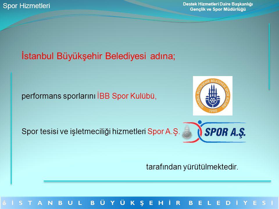İstanbul Büyükşehir Belediyesi adına; performans sporlarını İBB Spor Kulübü, Spor tesisi ve işletmeciliği hizmetleri Spor A.Ş. tarafından yürütülmekte