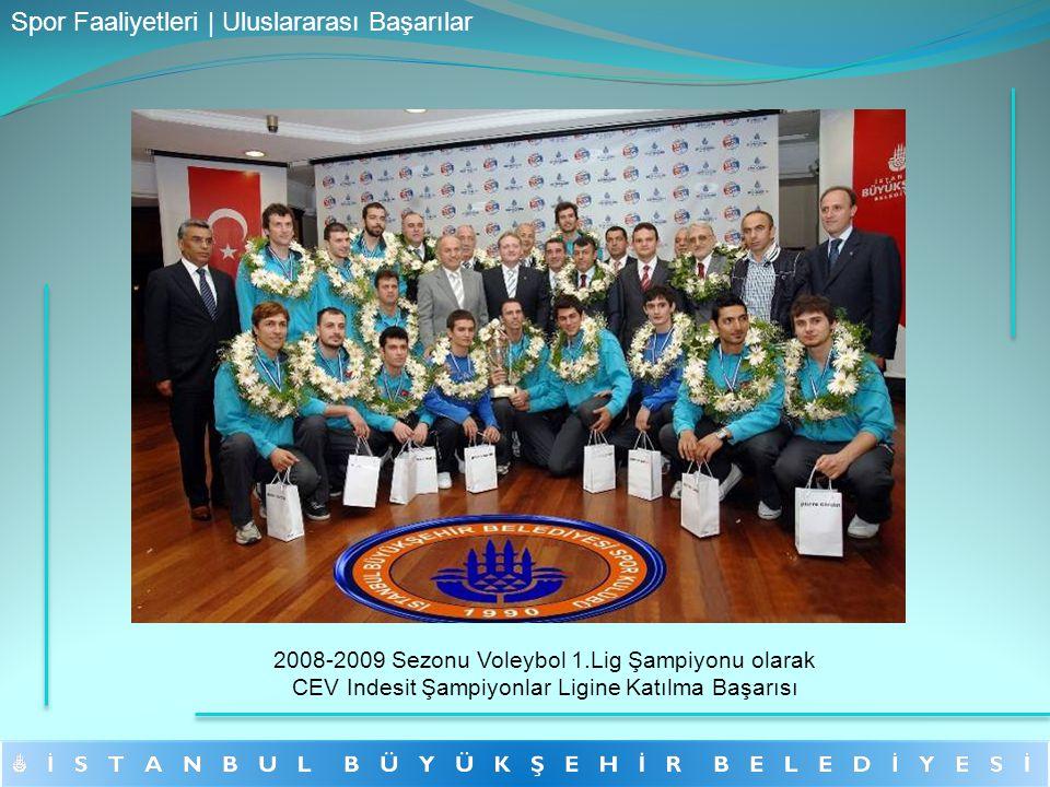 2008-2009 Sezonu Voleybol 1.Lig Şampiyonu olarak CEV Indesit Şampiyonlar Ligine Katılma Başarısı Spor Faaliyetleri | Uluslararası Başarılar