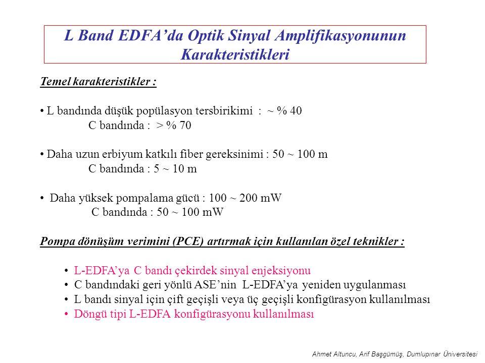 L Band EDFA'da Optik Sinyal Amplifikasyonunun Karakteristikleri Temel karakteristikler : L bandında düşük popülasyon tersbirikimi : ~ % 40 C bandında