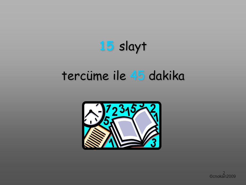 15 slayt tercüme ile 45 dakika ©cnokan2009 2