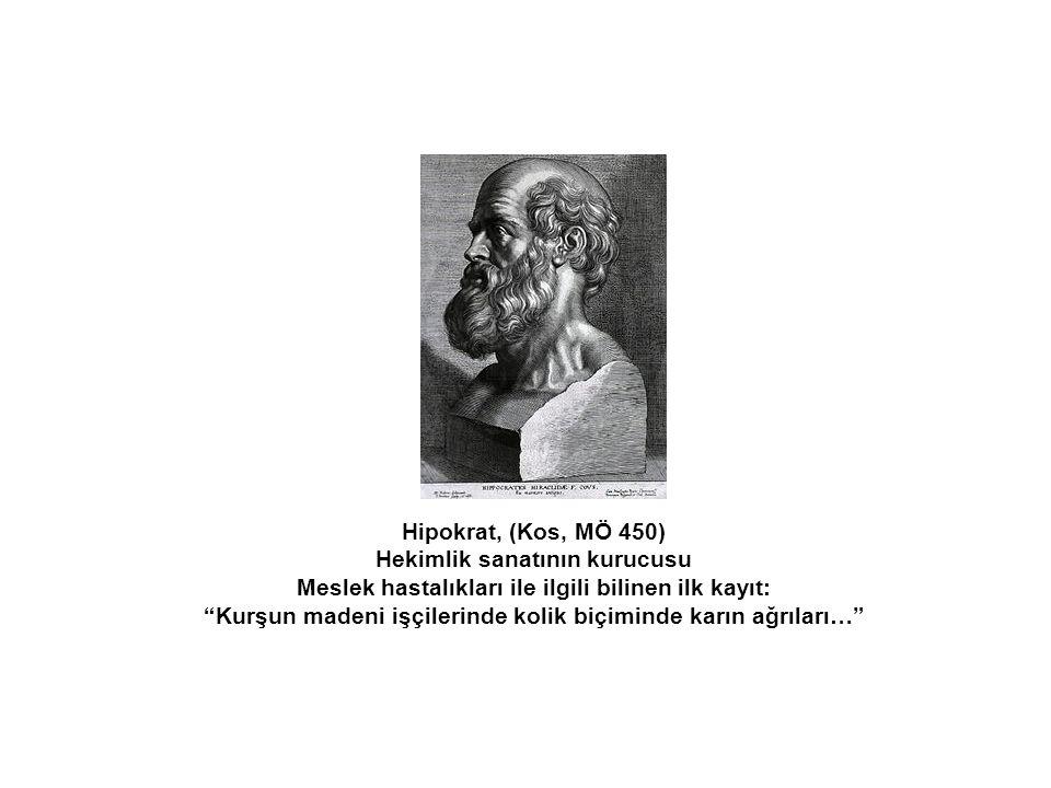 """Hipokrat, (Kos, MÖ 450) Hekimlik sanatının kurucusu Meslek hastalıkları ile ilgili bilinen ilk kayıt: """"Kurşun madeni işçilerinde kolik biçiminde karın"""